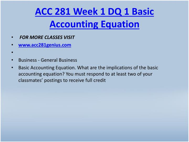ACC 281 Week 1 DQ 1 Basic Accounting Equation