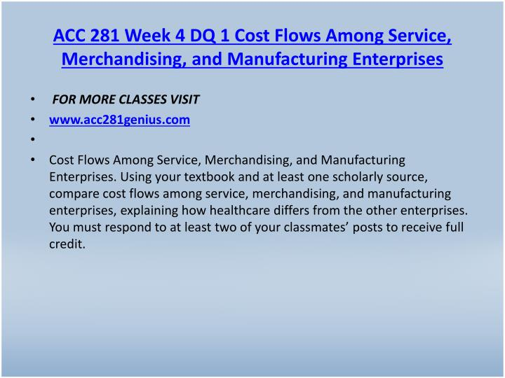 ACC 281 Week 4 DQ 1 Cost Flows Among Service, Merchandising, and Manufacturing Enterprises