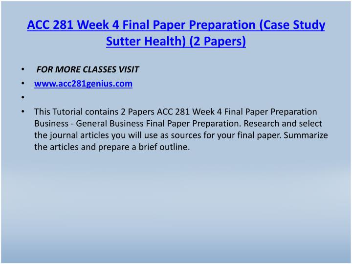 ACC 281 Week 4 Final Paper Preparation (Case Study Sutter Health) (2 Papers)
