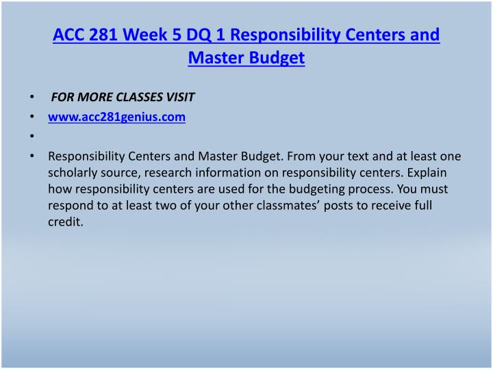 ACC 281 Week 5 DQ 1 Responsibility Centers and Master Budget