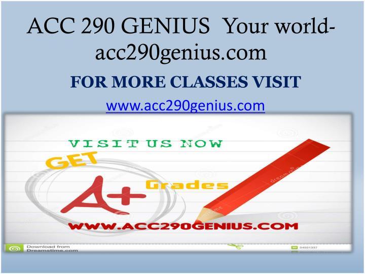 ACC 290 GENIUS  Your world-acc290genius.com