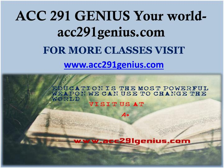 ACC 291 GENIUS Your world- acc291genius.com
