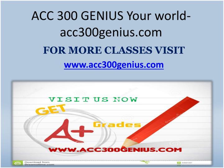ACC 300 GENIUS Your world- acc300genius.com