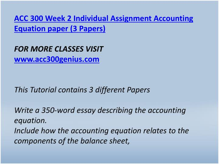 ACC 300 Week 2 Individual Assignment Accounting Equation paper (3 Papers)