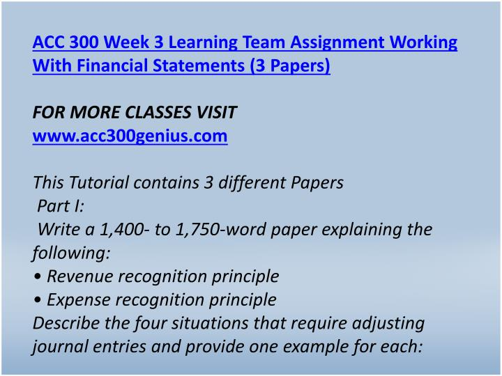 ACC 300 Week 3 Learning Team Assignment Working With Financial Statements (3 Papers)