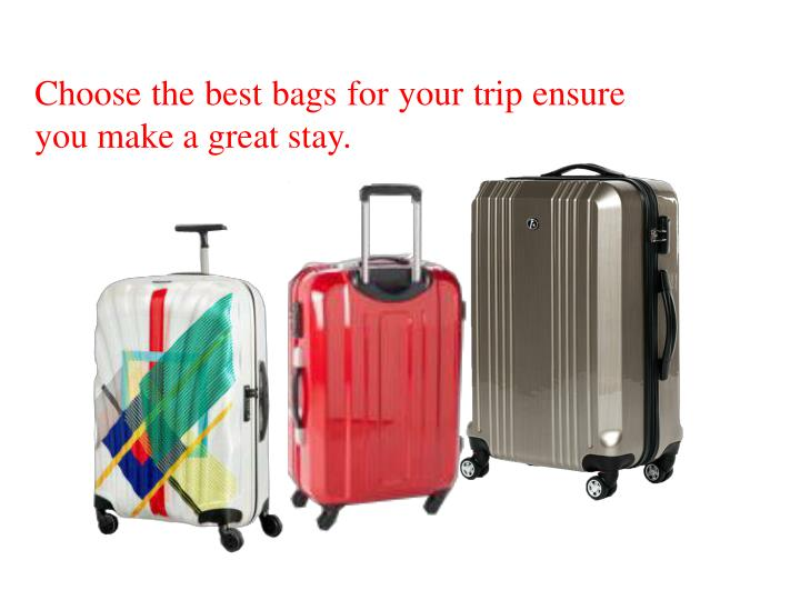 Choose the best bags for your trip ensure you make a great stay.