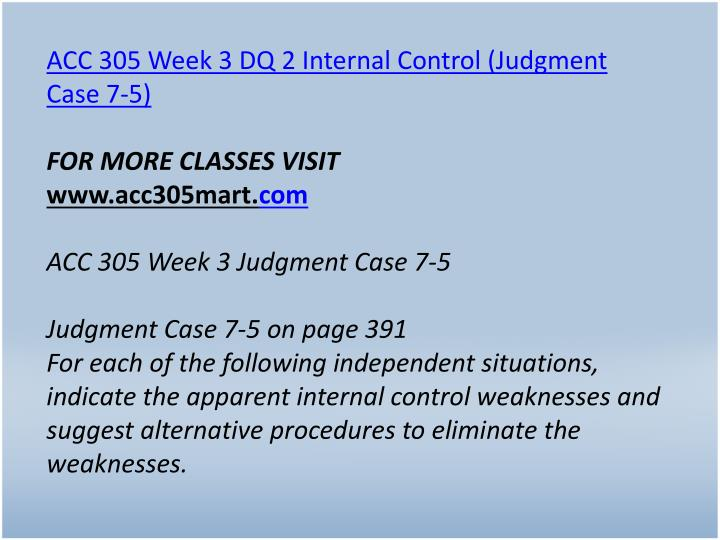 ACC 305 Week 3 DQ 2 Internal Control (Judgment Case 7-5)