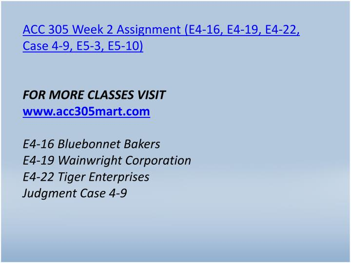 ACC 305 Week 2 Assignment (E4-16, E4-19, E4-22, Case 4-9, E5-3, E5-10)