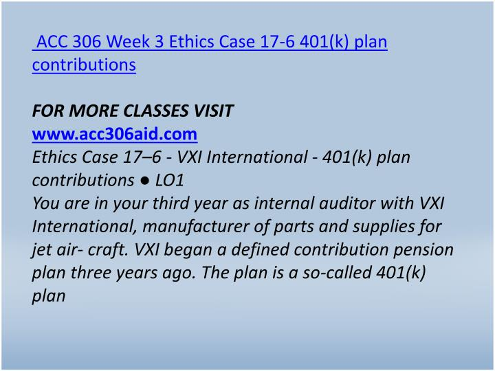 ACC 306 Week 3 Ethics Case 17-6 401(k) plan contributions