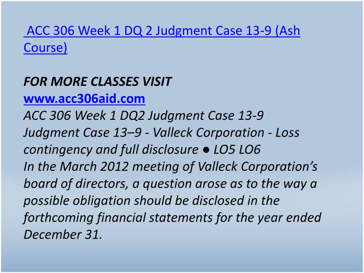 ACC 306 Week 1 DQ 2 Judgment Case 13-9 (Ash Course)