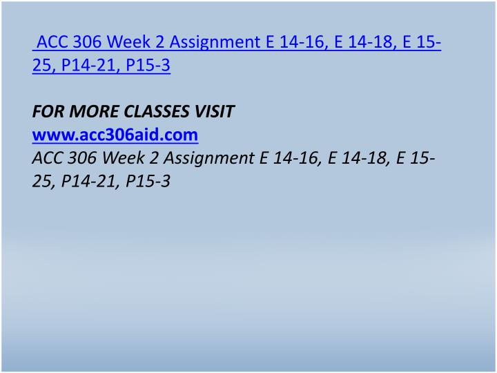 ACC 306 Week 2 Assignment E 14-16, E 14-18, E 15-25, P14-21, P15-3