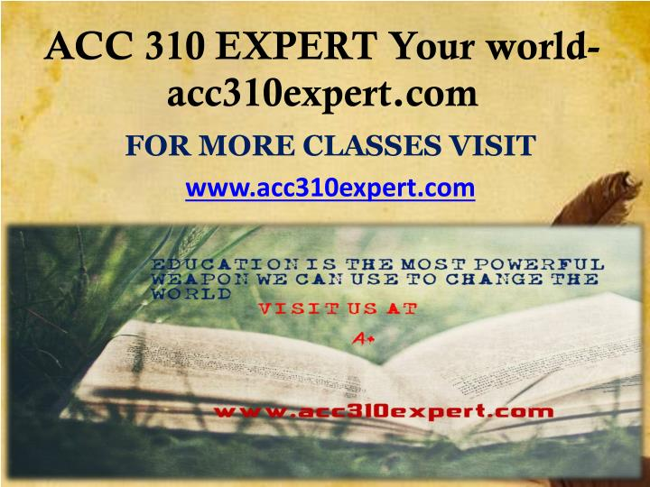 Acc 310 expert your world acc310expert com
