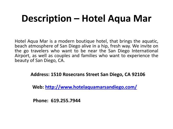 Hotel Aqua Mar is a modern boutique hotel, that brings the aquatic, beach atmosphere of San Diego alive in a hip, fresh way. We invite on the go travelers who want to be near the San Diego International Airport, as well as couples and families who want to experience the beauty of San Diego, CA.