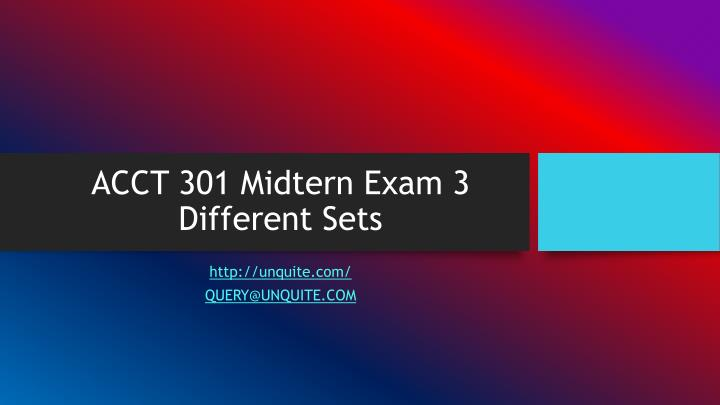Acct 301 midtern exam 3 different sets