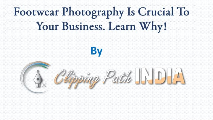 Footwear Photography Is Crucial To Your Business. Learn Why!