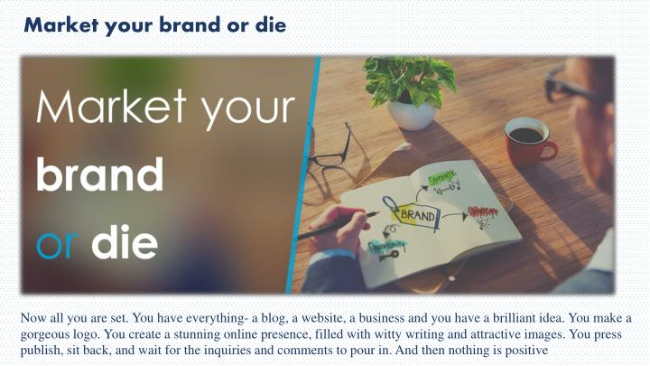 Market your brand or die
