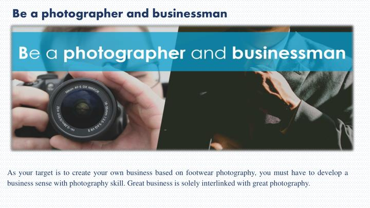 Be a photographer and businessman