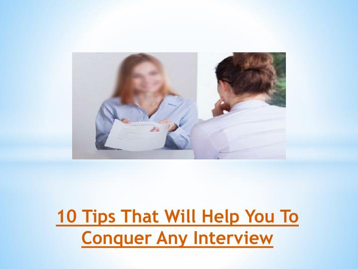 10 tips that will help you to conquer any interview