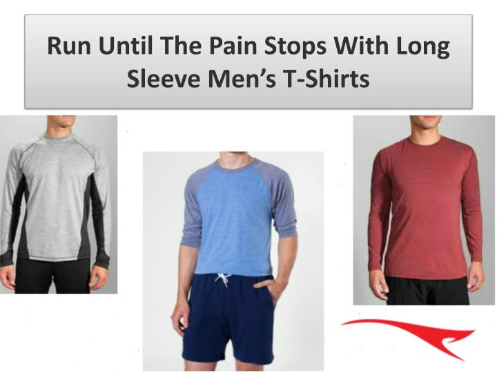 Run Until The Pain Stops With Long Sleeve Men's T-Shirts