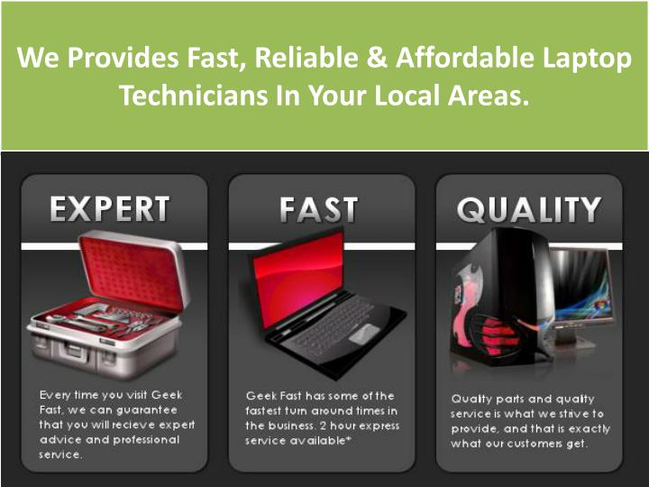 We Provides Fast, Reliable & Affordable Laptop Technicians In Your Local Areas.