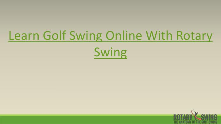 Learn Golf Swing Online With Rotary Swing