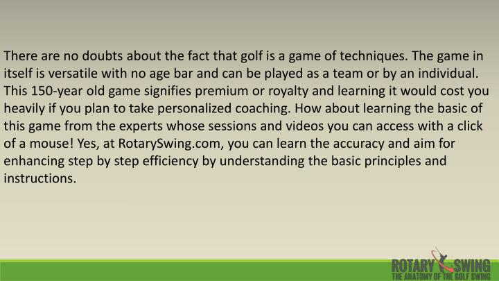 There are no doubts about the fact that golf is a game of techniques. The game in itself is versatil...