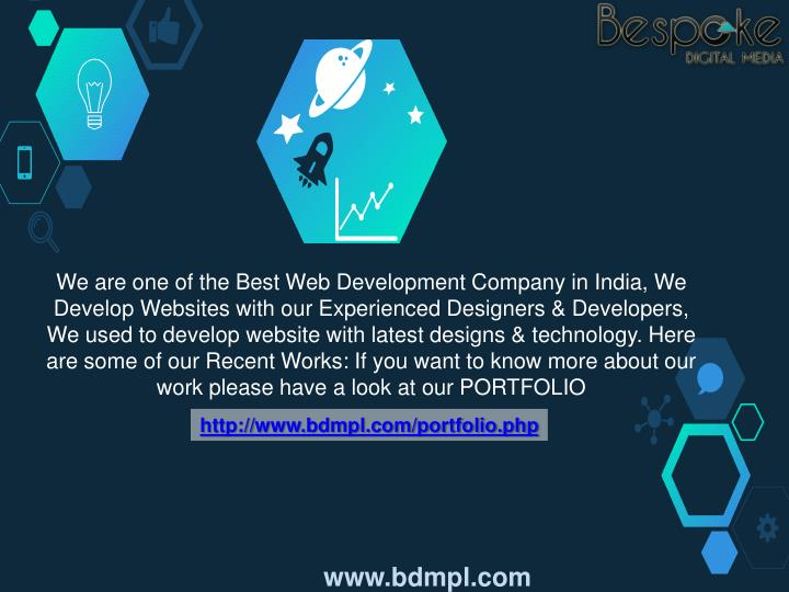 We are one of the Best Web Development Company in India, We Develop Websites with our Experienced Designers & Developers, We used to develop website with latest designs & technology. Here are some of our Recent Works: If you want to know more about our work please have a look at our PORTFOLIO