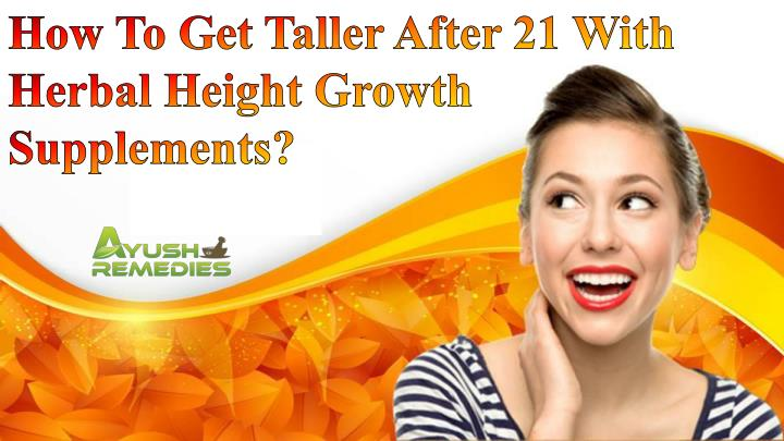 How To Get Taller After 21 With Herbal Height Growth Supplements?