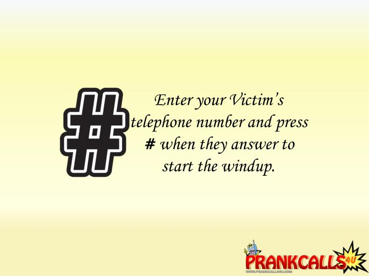 Enter your Victim's telephone number and press