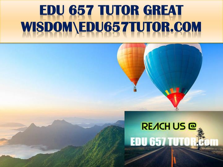 Edu 657 tutor great wisdom edu657tutor com