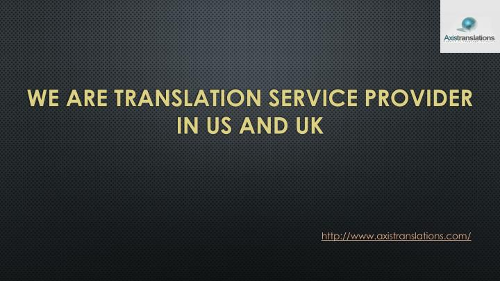 we are translation service provider in us and uk