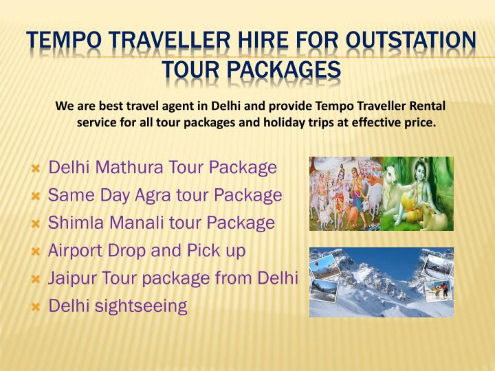 We are best travel agent in Delhi and provide Tempo Traveller Rental      service for all tour packages and holiday trips at effective price.
