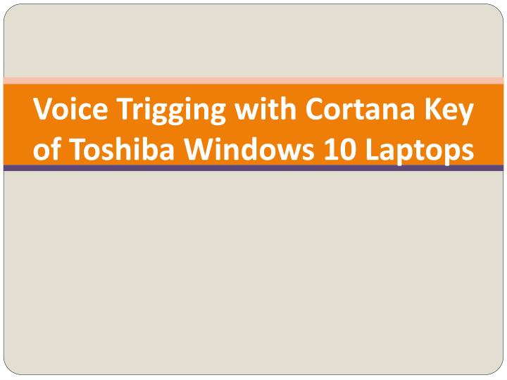 Voice trigging with cortana key of toshiba windows 10 laptops