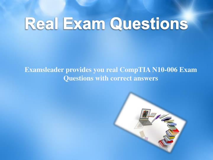 Examsleader provides you real CompTIA N10-006 Exam Questions with correct answers