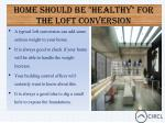 home should be healthy for the loft conversion