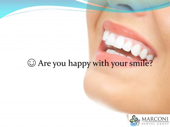 ☺ Are you happy with your smile?