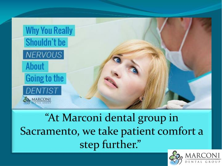 """At Marconi dental group in Sacramento, we take patient comfort a step further."""