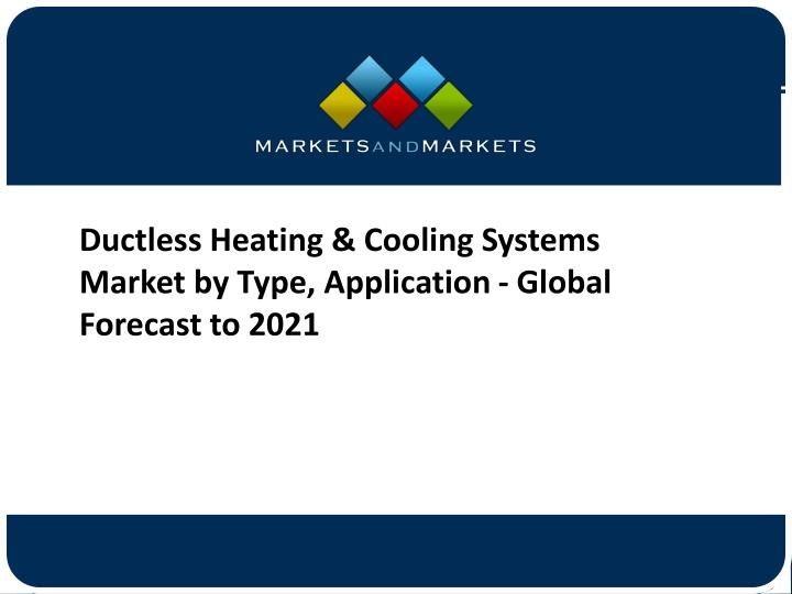 Ductless Heating & Cooling Systems Market by Type, Application - Global Forecast to 2021