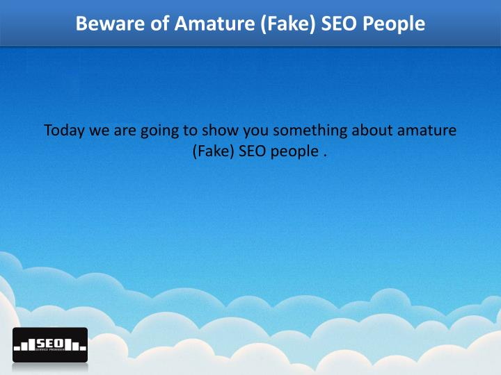 Beware of amature fake seo people