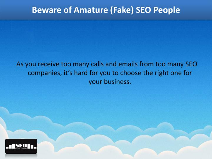 Beware of Amature (Fake) SEO People