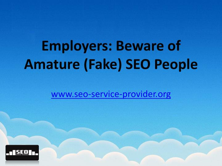 Employers beware of amature fake seo people