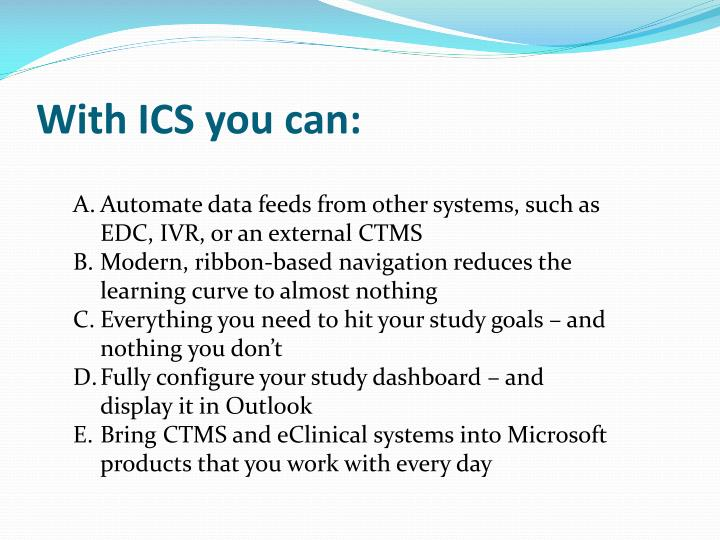 With ICS you can: