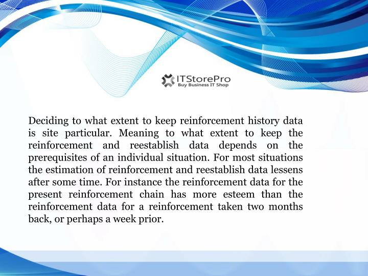 Deciding to what extent to keep reinforcement history data is site particular. Meaning to what extent to keep the reinforcement and reestablish data depends on the prerequisites of an individual situation. For most situations the estimation of reinforcement and reestablish data lessens after some time. For instance the reinforcement data for the present reinforcement chain has more esteem than the reinforcement data for a reinforcement taken two months back, or perhaps a week prior.