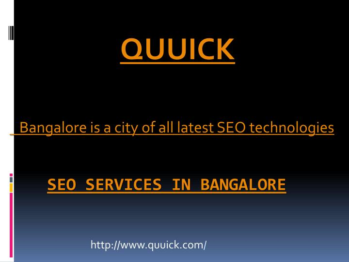 Quuick bangalore is a city of all latest seo technologies