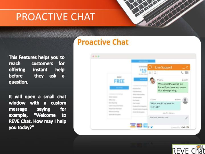 This Features helps you to reach  customers for offering instant help before  they ask a question.