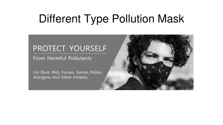 different type pollution mask