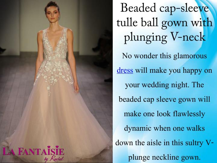 Beaded cap sleeve tulle ball gown with plunging v neck