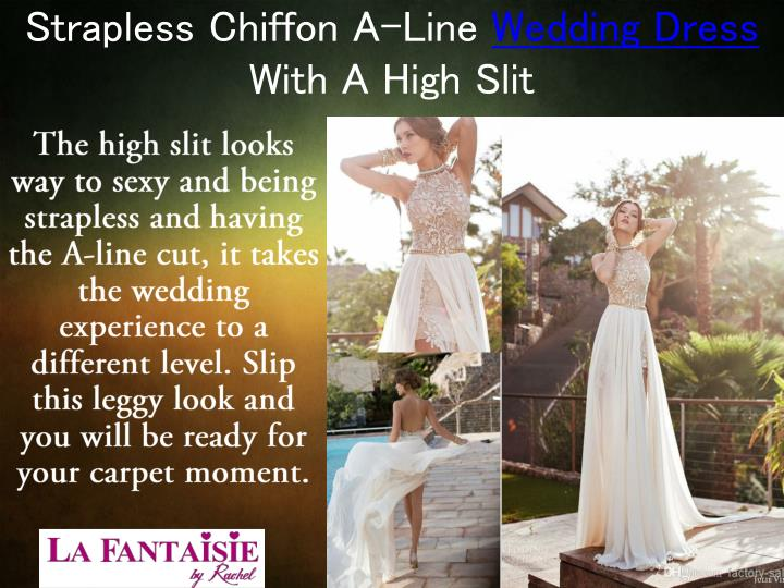 Strapless chiffon a line wedding dress with a high slit