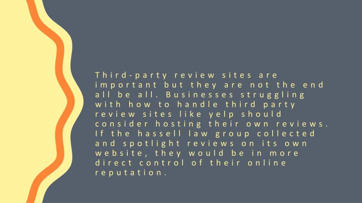 Third-party review sites are important but they are not the end all be all. Businesses struggling with how to handle third party review sites like yelp should consider hosting their own reviews. If the
