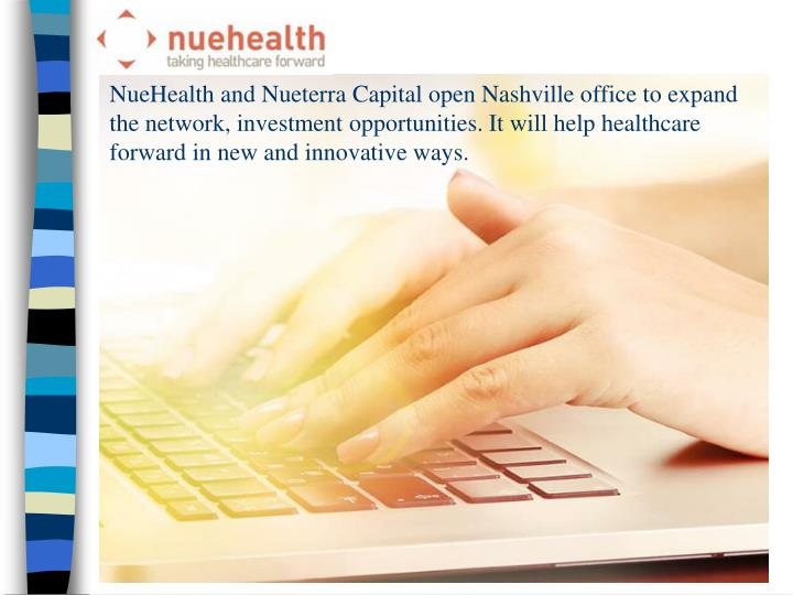 NueHealth and Nueterra Capital open Nashville office to expand the network, investment opportunities. It will help healthcare forward in new and innovative ways.